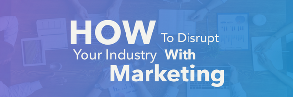 how to disrupt your industry with inbound marketing for SaaS companies