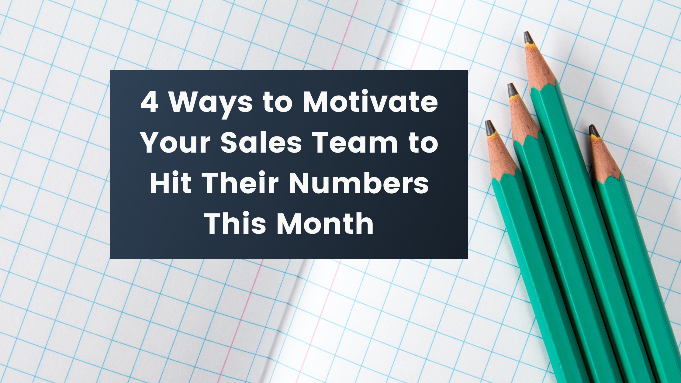 4 Ways to Motivate Your Sales Team to Hit Their Numbers This Month | John Aikin