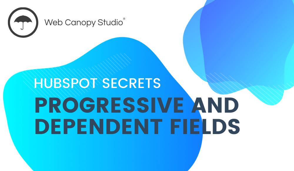 HubSpot Secrets: Progressive and Dependent Fields | Web Canopy Studio