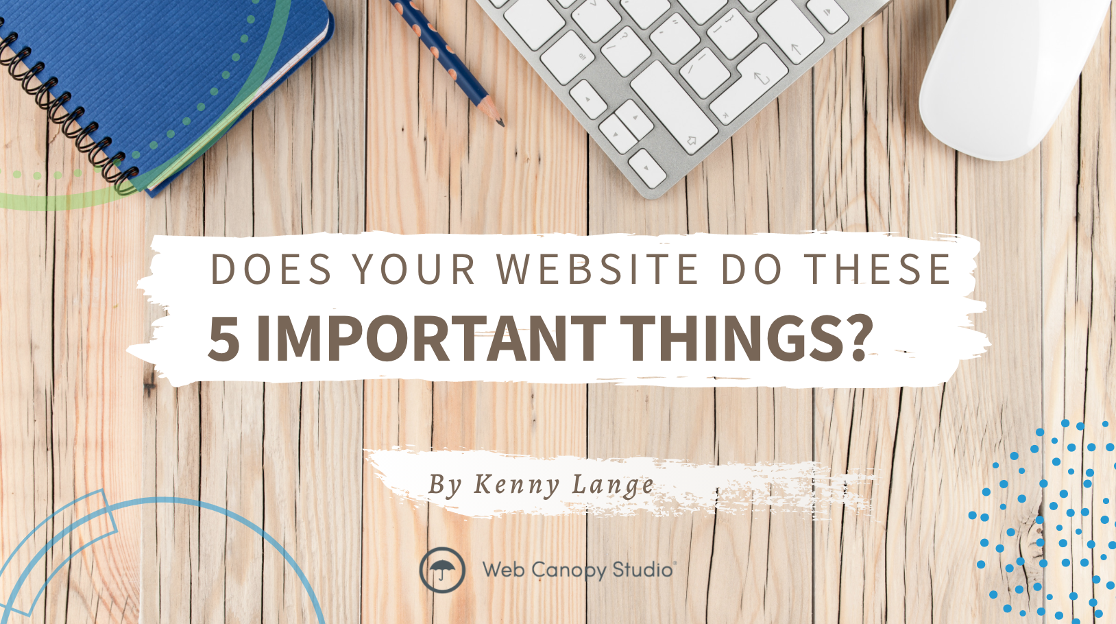5 things your website should be doing for you!
